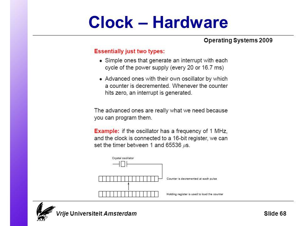 Clock – Hardware Operating Systems 2009 Vrije Universiteit AmsterdamSlide 68