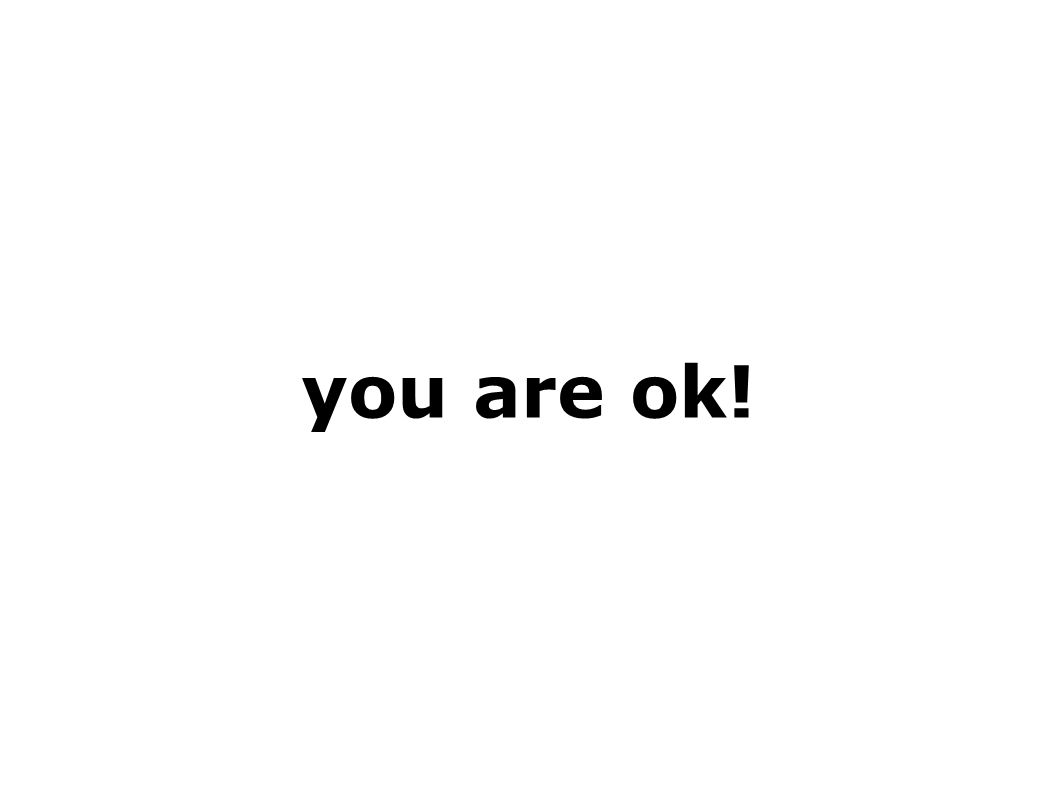 you are ok!