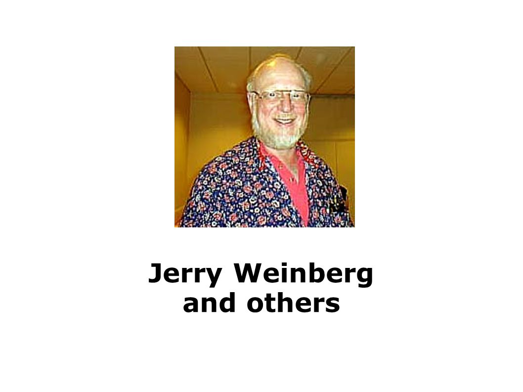 Jerry Weinberg and others