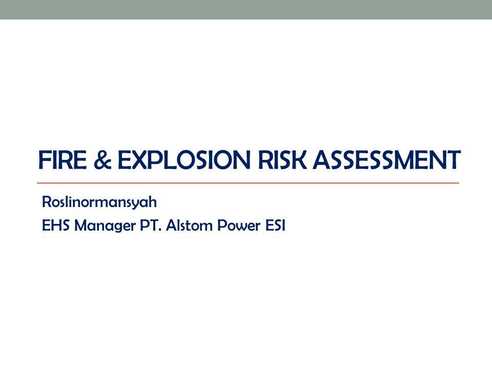 FIRE & EXPLOSION RISK ASSESSMENT Roslinormansyah EHS Manager PT. Alstom Power ESI