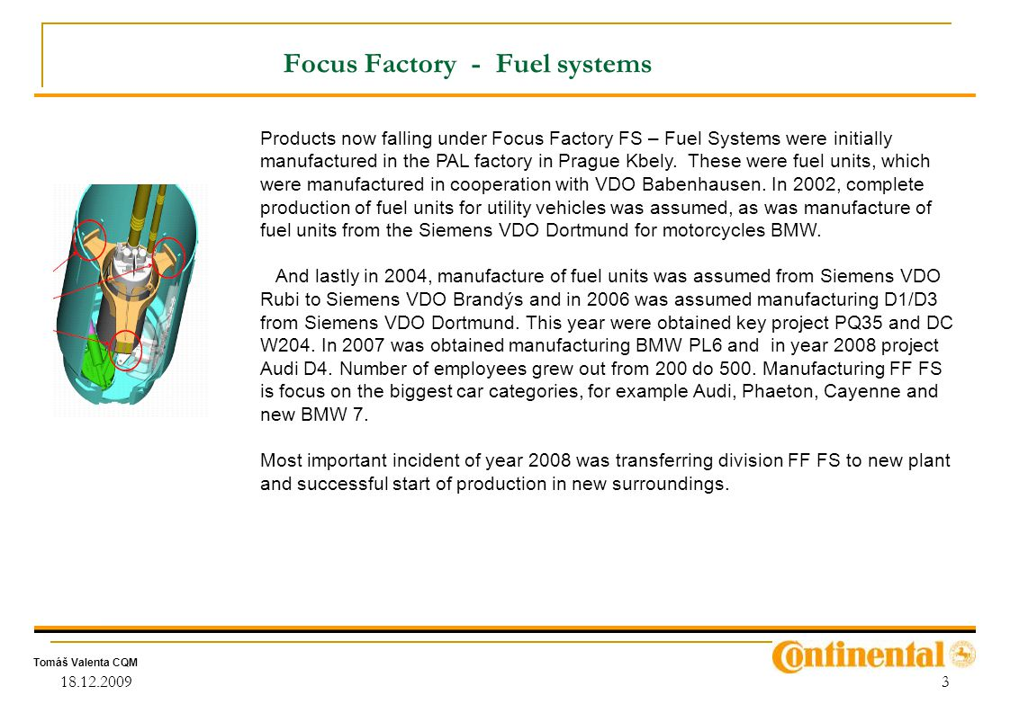 Tomáš Valenta CQM 18.12.20093 Focus Factory - Fuel systems Products now falling under Focus Factory FS – Fuel Systems were initially manufactured in t