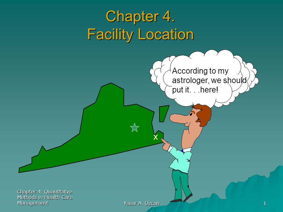 Chapter 4: Quantitatve Methods in Health Care Management Yasar A. Ozcan 1 Chapter 4. Facility Location According to my astrologer, we should put it...