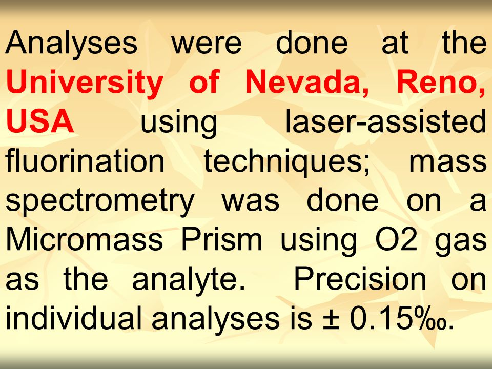 Analyses were done at the University of Nevada, Reno, USA using laser-assisted fluorination techniques; mass spectrometry was done on a Micromass Prism using O2 gas as the analyte.