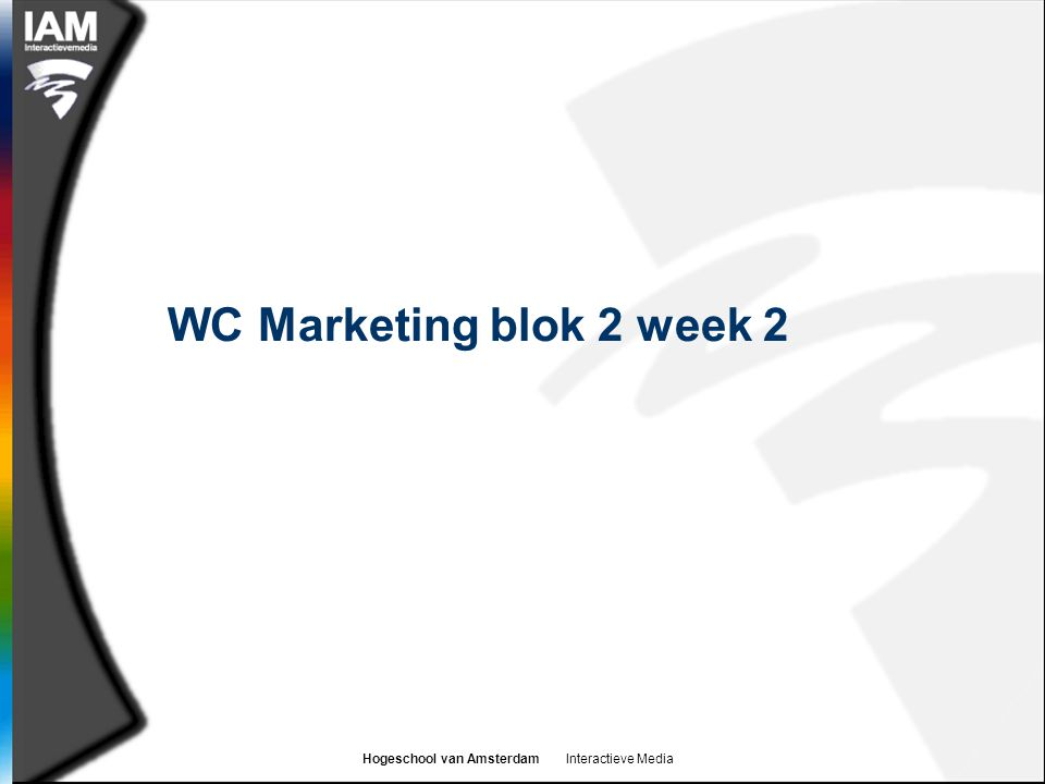 Hogeschool van Amsterdam Interactieve Media WC Marketing blok 2 week 2