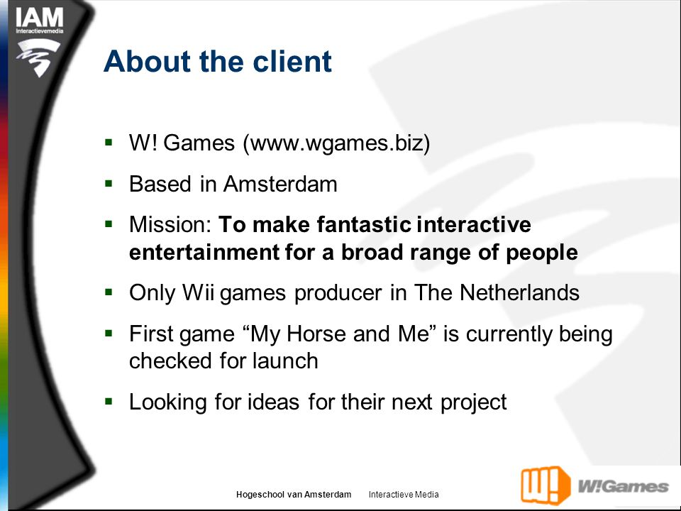 Hogeschool van Amsterdam Interactieve Media About the client  W.