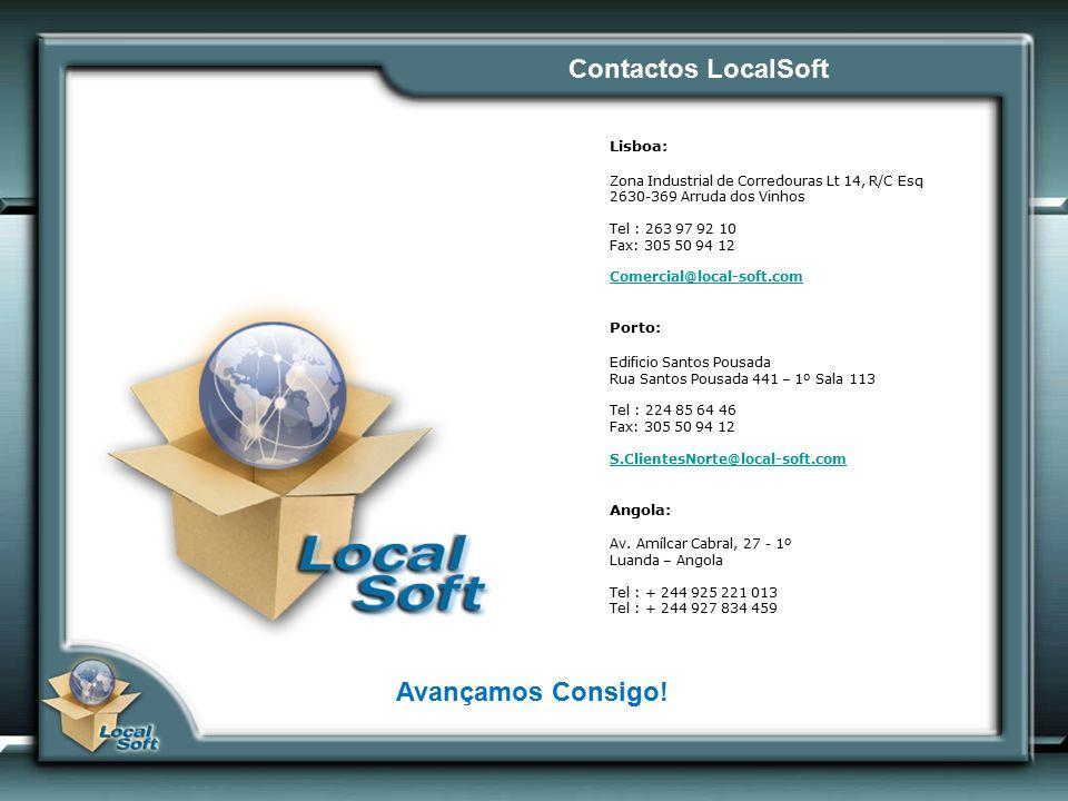 Contactos LocalSoft Avançamos Consigo! Lisboa: Zona Industrial de Corredouras Lt 14, R/C Esq 2630-369 Arruda dos Vinhos Tel : 263 97 92 10 Fax: 305 50