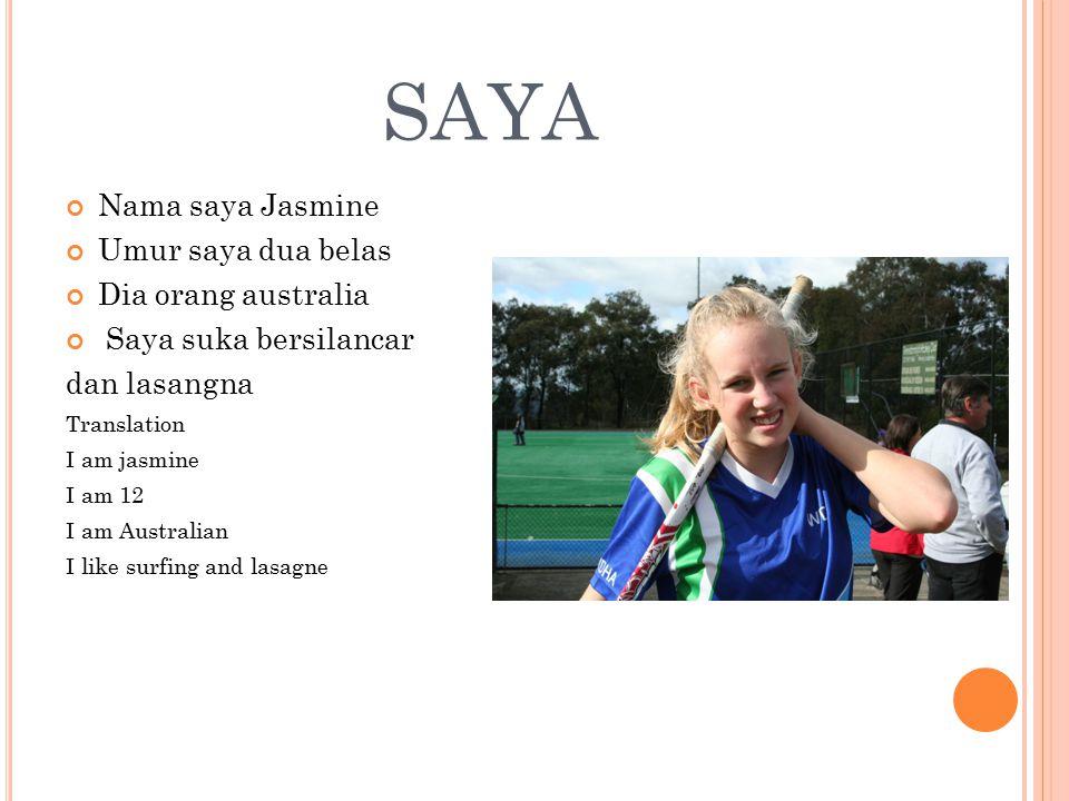 SAYA Nama saya Jasmine Umur saya dua belas Dia orang australia Saya suka bersilancar dan lasangna Translation I am jasmine I am 12 I am Australian I l