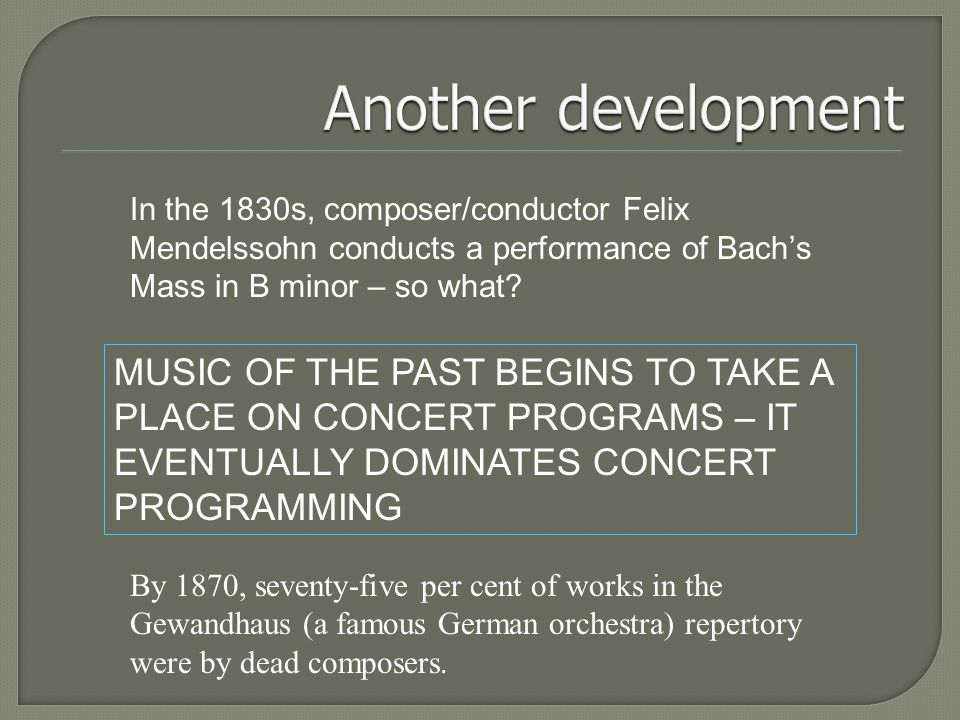 In the 1830s, composer/conductor Felix Mendelssohn conducts a performance of Bach's Mass in B minor – so what.