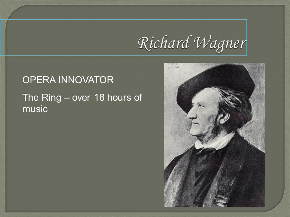 Richard Wagner OPERA INNOVATOR The Ring – over 18 hours of music