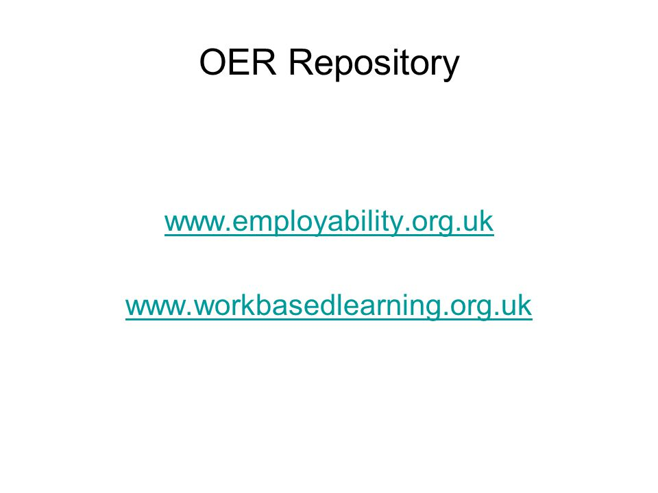 OER Repository www.employability.org.uk www.workbasedlearning.org.uk