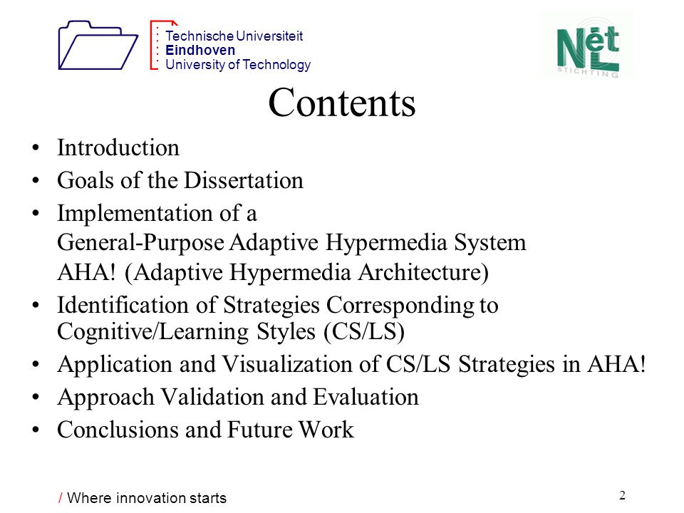 / Where innovation starts 1212 Technische Universiteit Eindhoven University of Technology 3 Subject of the Dissertation Adaptive Hypermedia Computer Science topic Cognitive/Learning Styles Cognitive Psychology topic