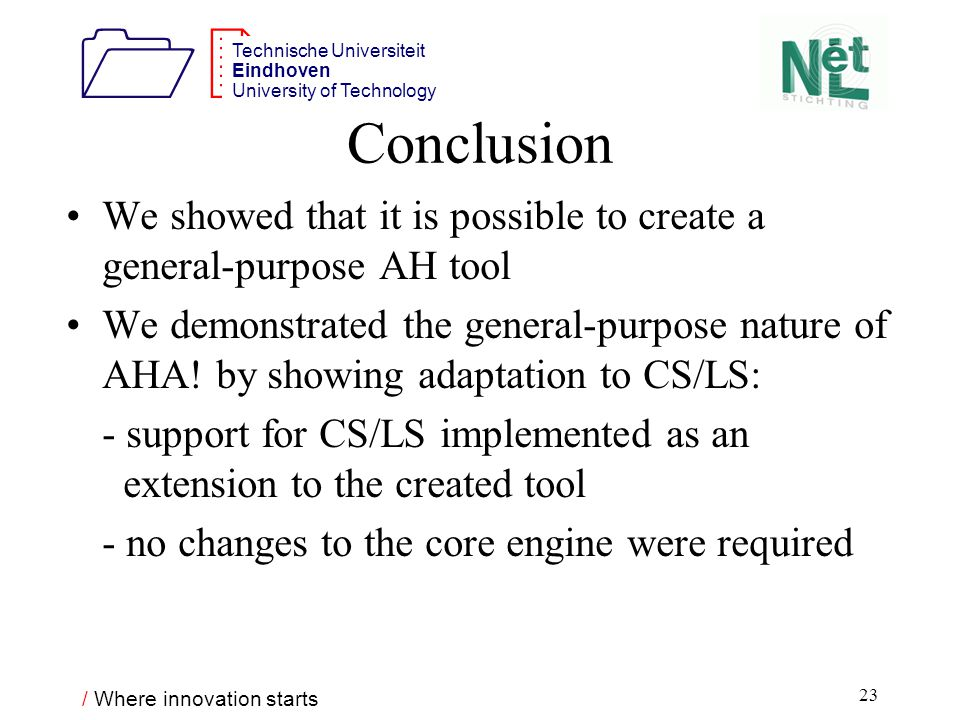 / Where innovation starts 1212 Technische Universiteit Eindhoven University of Technology 23 Conclusion We showed that it is possible to create a general-purpose AH tool We demonstrated the general-purpose nature of AHA.