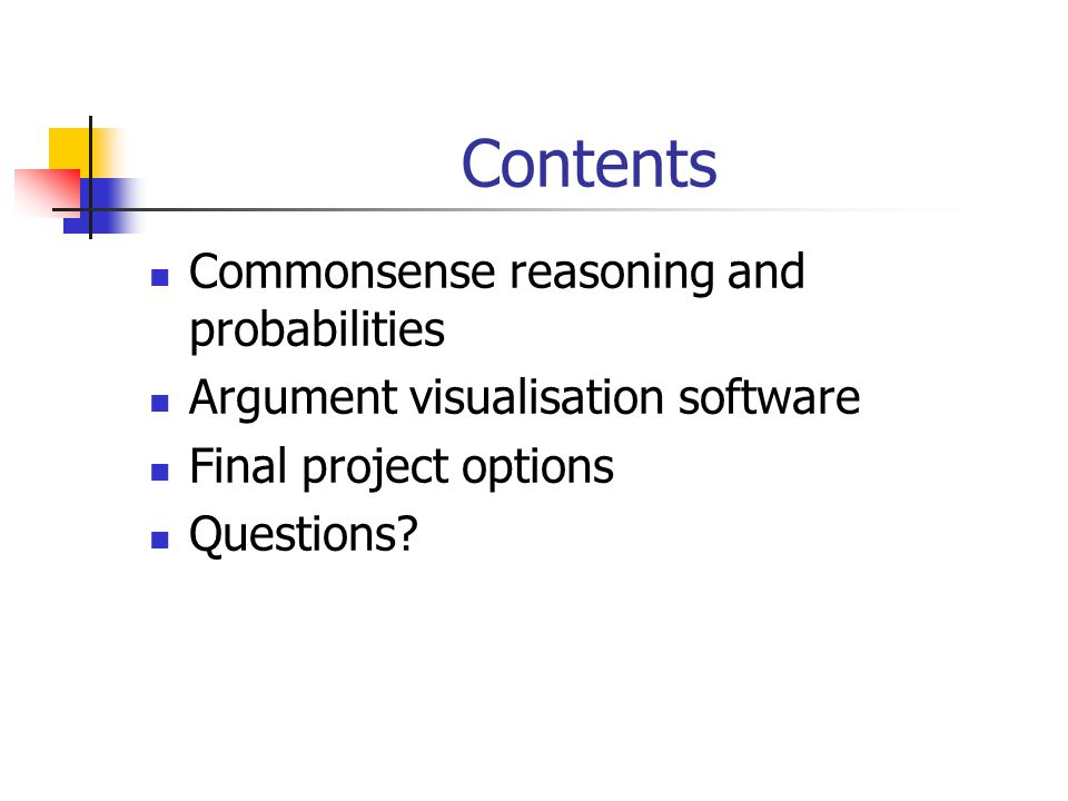Contents Commonsense reasoning and probabilities Argument visualisation software Final project options Questions?