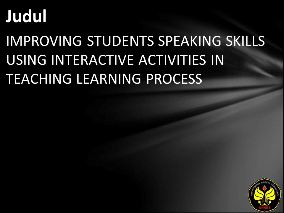 Judul IMPROVING STUDENTS SPEAKING SKILLS USING INTERACTIVE ACTIVITIES IN TEACHING LEARNING PROCESS