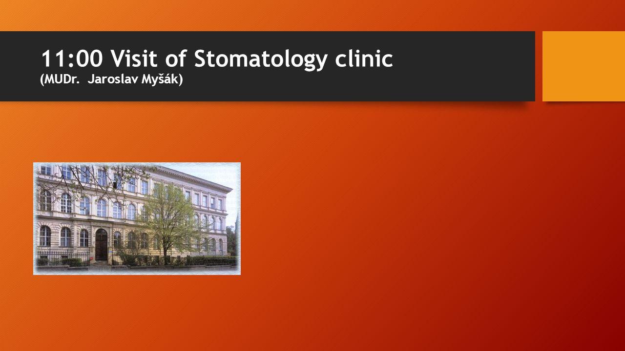 11:00 Visit of Stomatology clinic (MUDr. Jaroslav Myšák)