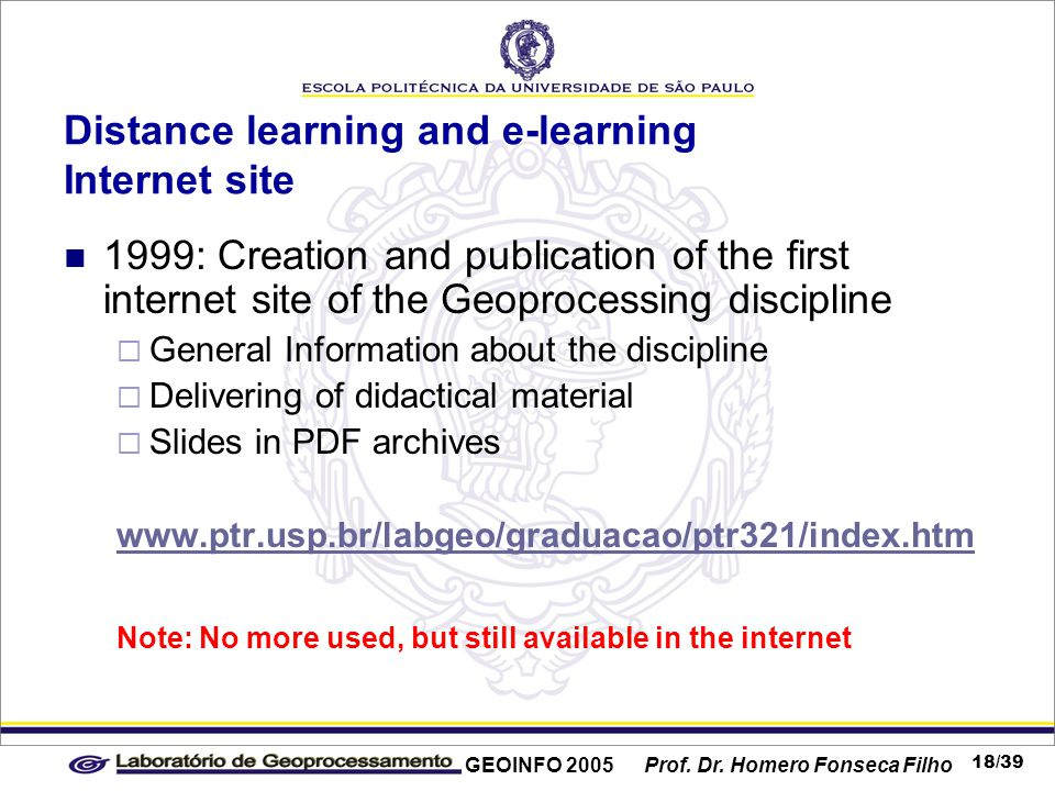 GEOINFO 2005 Prof. Dr. Homero Fonseca Filho 18/39 Distance learning and e-learning Internet site 1999: Creation and publication of the first internet