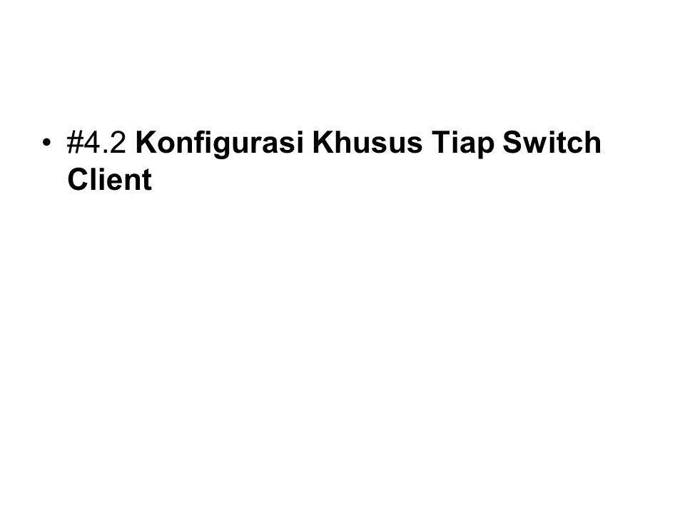 #4.2 Konfigurasi Khusus Tiap Switch Client