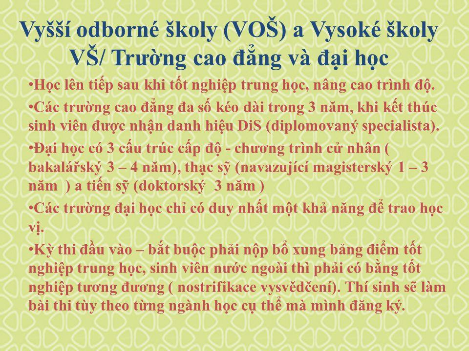 Vyšší odborné školy (VOŠ) a Vysoké školy VŠ/ Trường cao đẳng và đại học Học lên tiếp sau khi tốt nghiệp trung học, nâng cao trình độ.