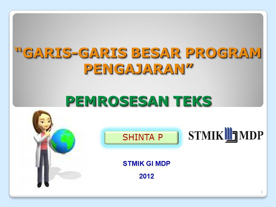 1 GARIS-GARIS BESAR PROGRAM PENGAJARAN PEMROSESAN TEKS GARIS-GARIS BESAR PROGRAM PENGAJARAN PEMROSESAN TEKS SHINTA P STMIK GI MDP 2012
