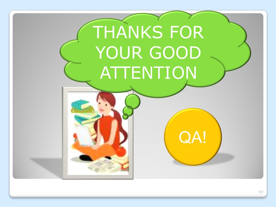 10 THANKS FOR YOUR GOOD ATTENTION QA!