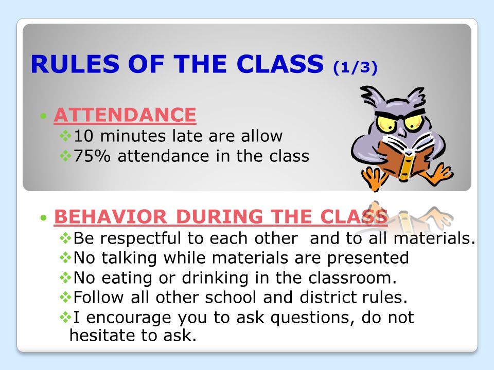 RULES OF THE CLASS (1/3) ATTENDANCE  10 minutes late are allow  75% attendance in the class BEHAVIOR DURING THE CLASS  Be respectful to each other
