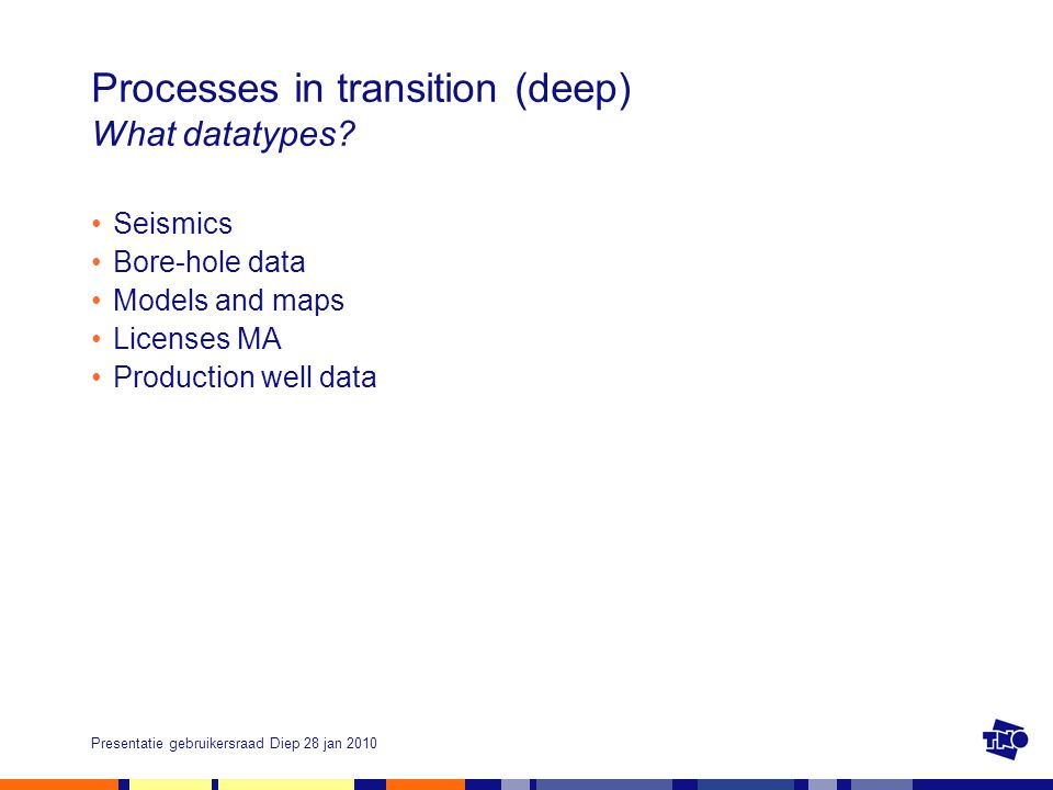 Presentatie gebruikersraad Diep 28 jan 2010 Processes in transition (deep) What datatypes.