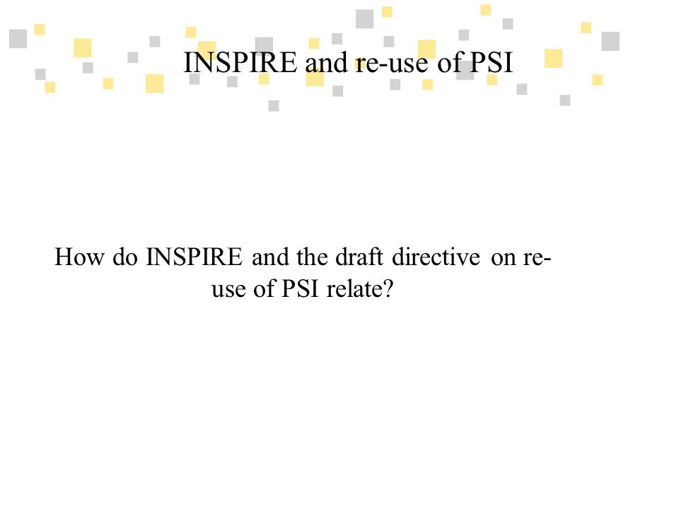 Transparante overheidsinformatie als competitief voordeel voor Vlaanderen INSPIRE and re-use of PSI How do INSPIRE and the draft directive on re- use