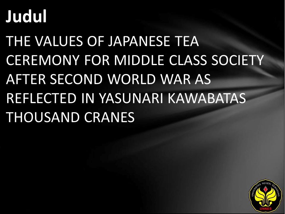 Judul THE VALUES OF JAPANESE TEA CEREMONY FOR MIDDLE CLASS SOCIETY AFTER SECOND WORLD WAR AS REFLECTED IN YASUNARI KAWABATAS THOUSAND CRANES