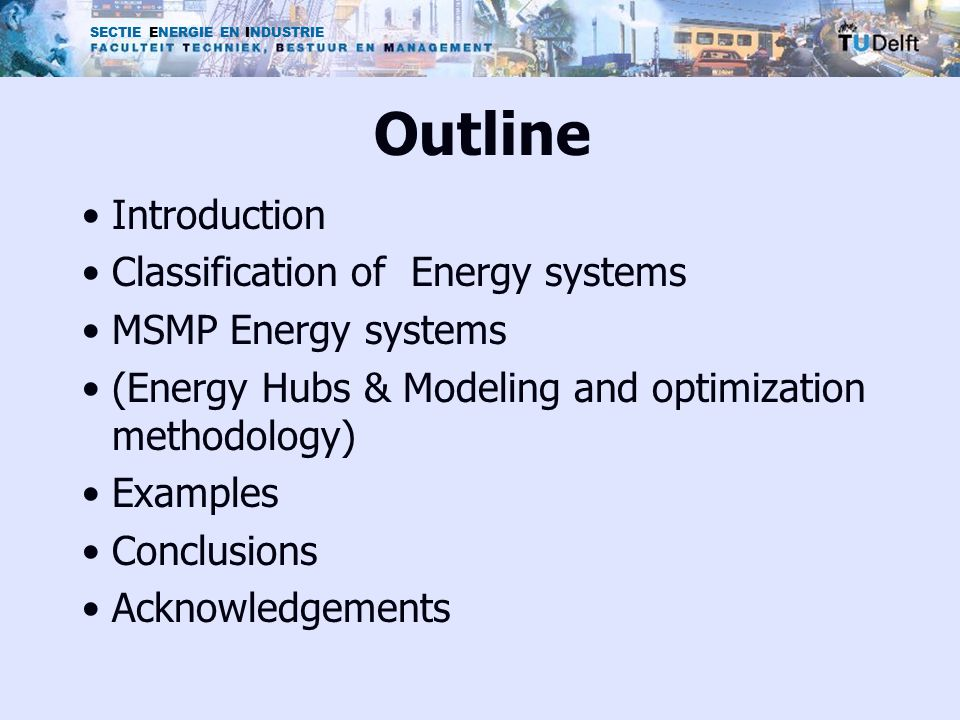 Outline Introduction Classification of Energy systems MSMP Energy systems (Energy Hubs & Modeling and optimization methodology) Examples Conclusions Acknowledgements