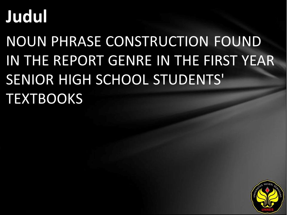 Judul NOUN PHRASE CONSTRUCTION FOUND IN THE REPORT GENRE IN THE FIRST YEAR SENIOR HIGH SCHOOL STUDENTS TEXTBOOKS