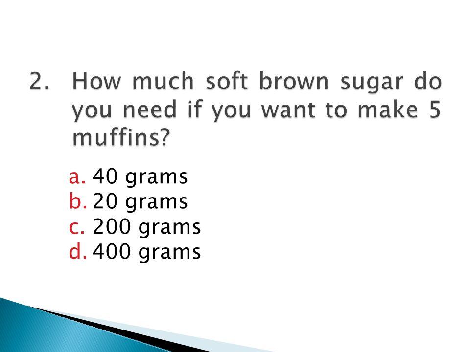a.40 grams b.20 grams c.200 grams d.400 grams