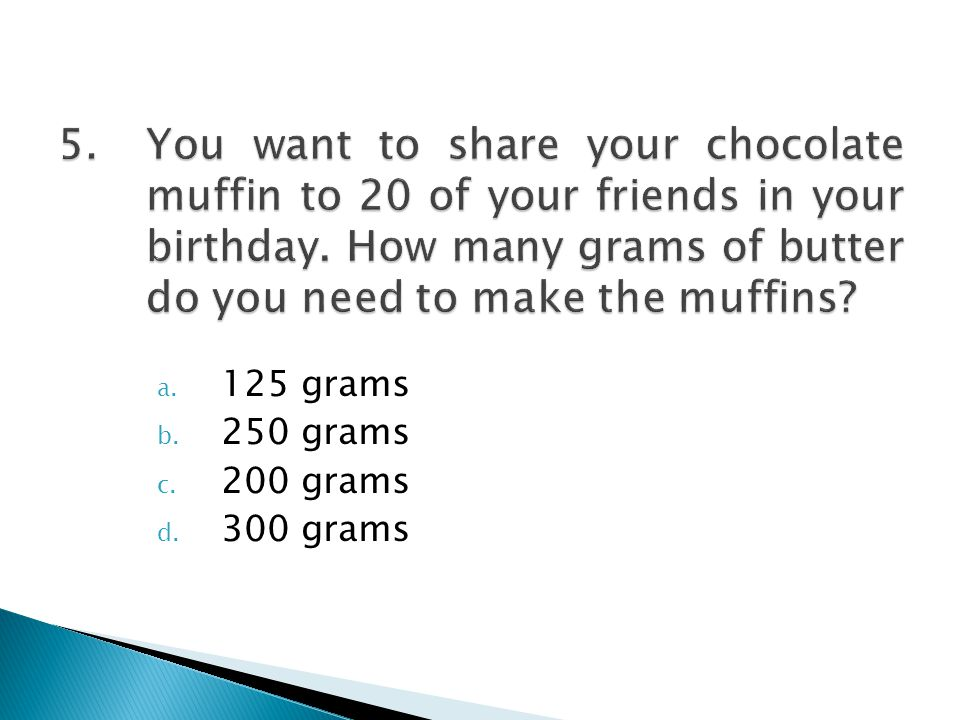 a. 125 grams b. 250 grams c. 200 grams d. 300 grams