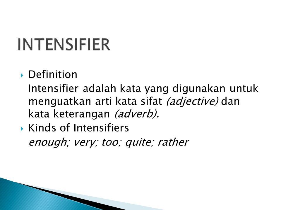  Definition Intensifier adalah kata yang digunakan untuk menguatkan arti kata sifat (adjective) dan kata keterangan (adverb).
