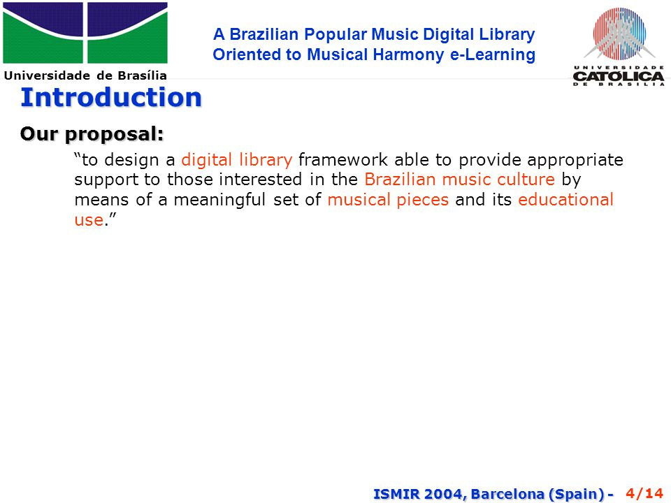 Universidade de Brasília A Brazilian Popular Music Digital Library Oriented to Musical Harmony e-Learning ISMIR 2004, Barcelona (Spain) - System General Overview Components: Hypermedia Document Music Intelligent Tutoring System (ITS) Music Digital Library Harmony Tree Theory Based on daily experiences on teaching Brazilian Popular Music Has been used with success to explain the harmonic structures within tonal music It has been used both in musical education and analysis Based on probabilistic occurrences of notes 5/14