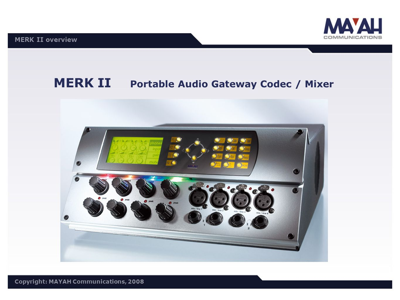 DISTRI Meeting 30.10./31.10.2006 Copyright: MAYAH Communications, 2006 MERK II overview Copyright: MAYAH Communications, 2008 MERK II Portable Audio G