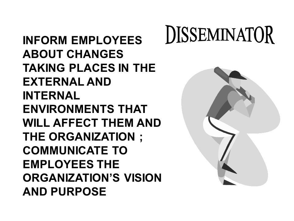 INFORM EMPLOYEES ABOUT CHANGES TAKING PLACES IN THE EXTERNAL AND INTERNAL ENVIRONMENTS THAT WILL AFFECT THEM AND THE ORGANIZATION ; COMMUNICATE TO EMP