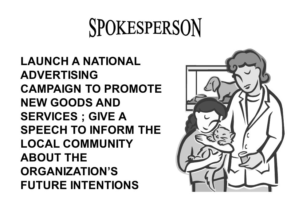 LAUNCH A NATIONAL ADVERTISING CAMPAIGN TO PROMOTE NEW GOODS AND SERVICES ; GIVE A SPEECH TO INFORM THE LOCAL COMMUNITY ABOUT THE ORGANIZATION'S FUTURE