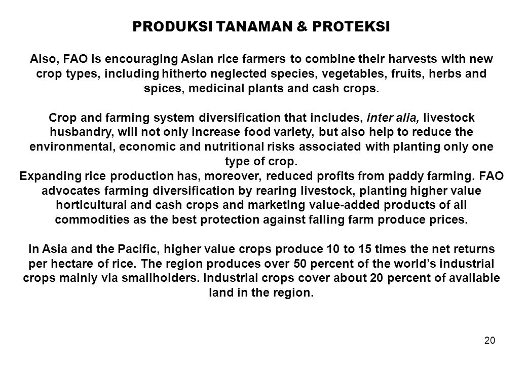 20 PRODUKSI TANAMAN & PROTEKSI Also, FAO is encouraging Asian rice farmers to combine their harvests with new crop types, including hitherto neglected