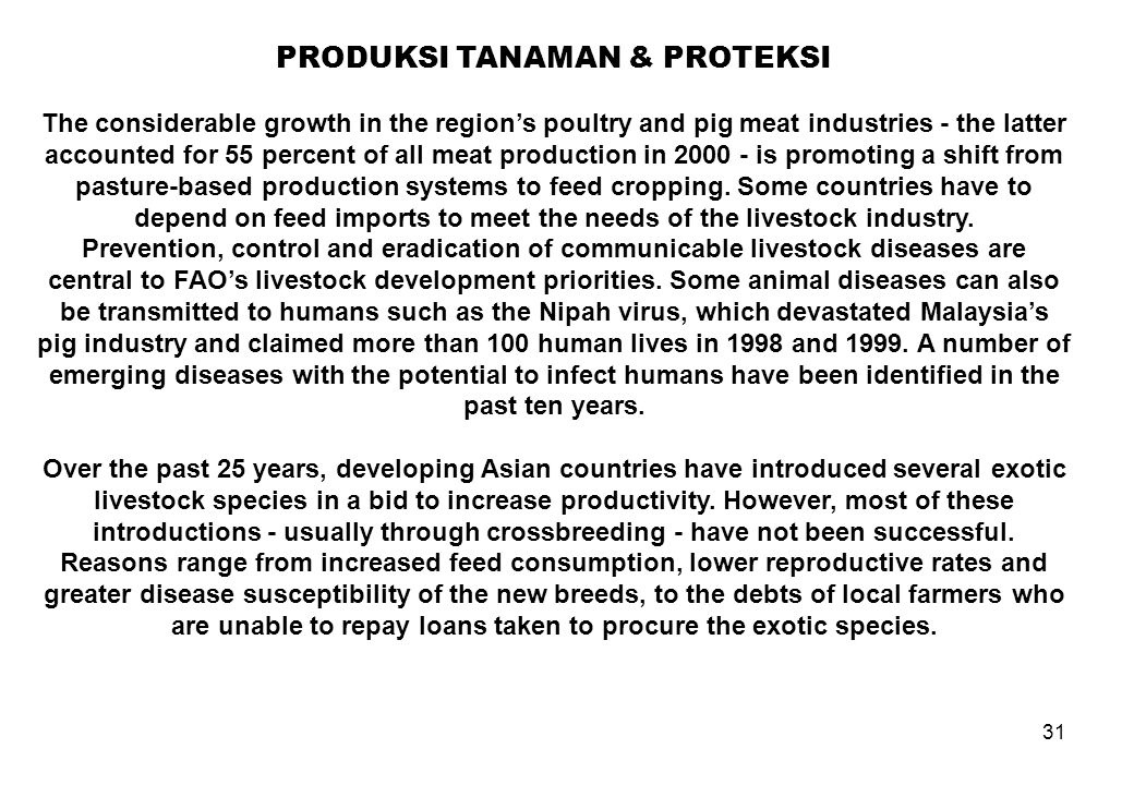 31 PRODUKSI TANAMAN & PROTEKSI The considerable growth in the region's poultry and pig meat industries - the latter accounted for 55 percent of all me