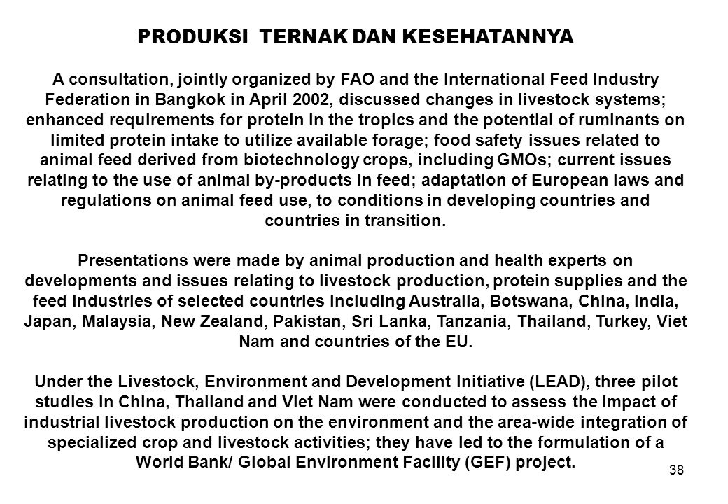 38 PRODUKSI TERNAK DAN KESEHATANNYA A consultation, jointly organized by FAO and the International Feed Industry Federation in Bangkok in April 2002,