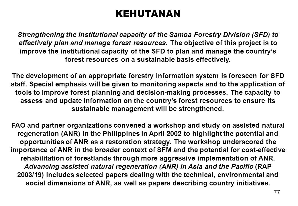 77 KEHUTANAN Strengthening the institutional capacity of the Samoa Forestry Division (SFD) to effectively plan and manage forest resources. The object