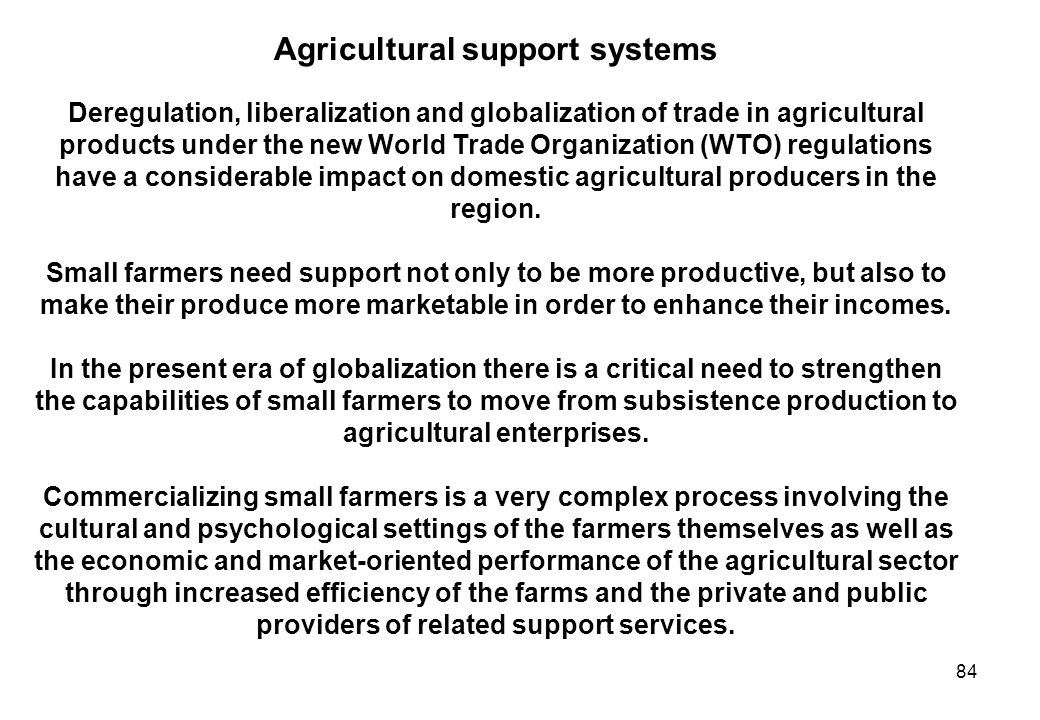 84 Agricultural support systems Deregulation, liberalization and globalization of trade in agricultural products under the new World Trade Organizatio