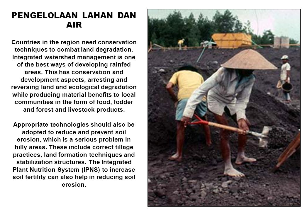 9 PENGELOLAAN LAHAN DAN AIR Countries in the region need conservation techniques to combat land degradation. Integrated watershed management is one of