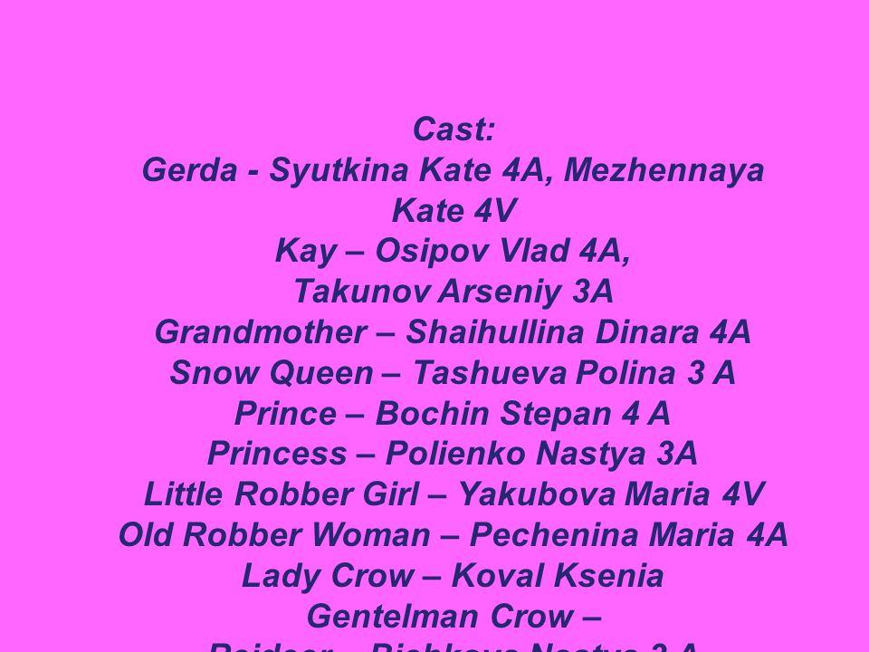 Cast: Gerda - Syutkina Kate 4A, Mezhennaya Kate 4V Kay – Osipov Vlad 4A, Takunov Arseniy 3A Grandmother – Shaihullina Dinara 4A Snow Queen – Tashueva