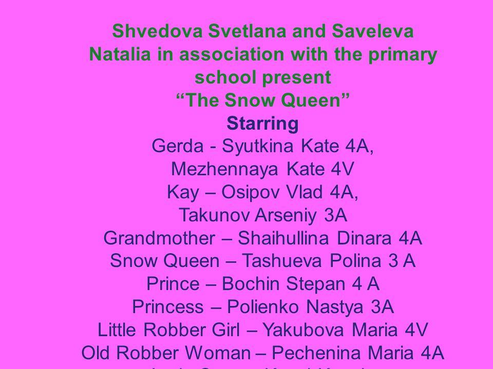 "Shvedova Svetlana and Saveleva Natalia in association with the primary school present ""The Snow Queen"" Starring Gerda - Syutkina Kate 4A, Mezhennaya K"