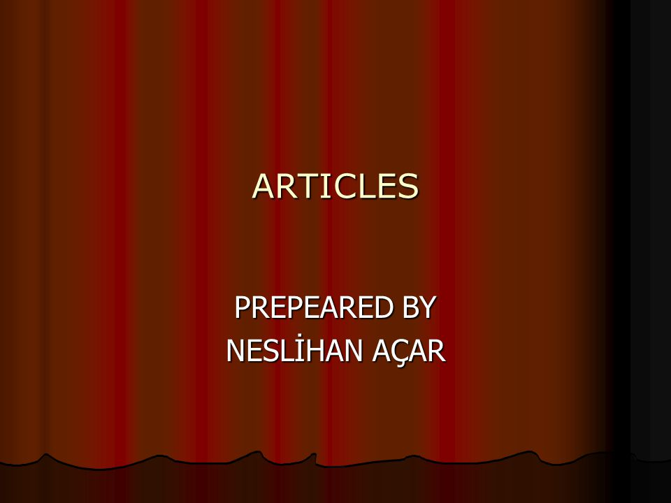 ARTICLES PREPEARED BY NESLİHAN AÇAR