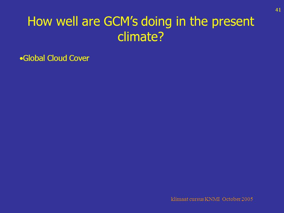 klimaat cursus KNMI October 2005 41 How well are GCM's doing in the present climate.