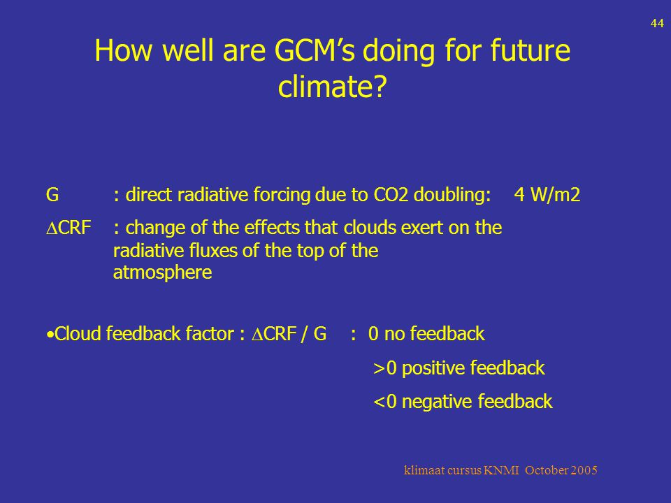 klimaat cursus KNMI October 2005 44 How well are GCM's doing for future climate.