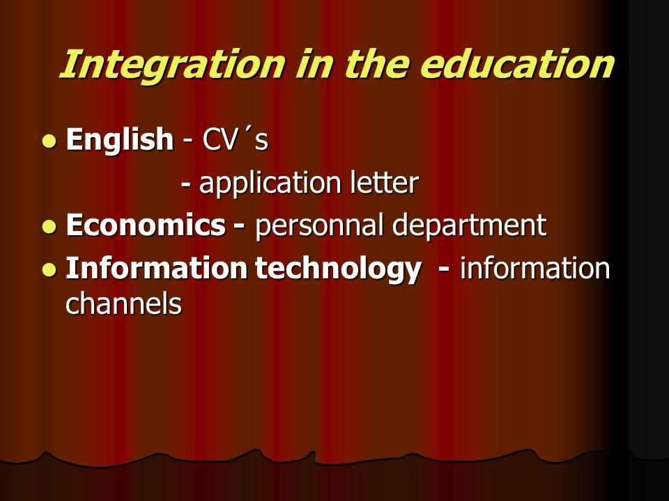 Integration in the education English - CV´s English - CV´s - application letter - application letter Economics - personnal department Economics - personnal department Information technology - information channels Information technology - information channels