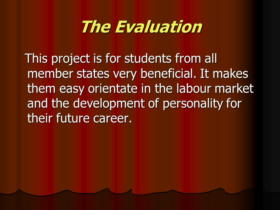 The Evaluation This project is for students from all member states very beneficial.